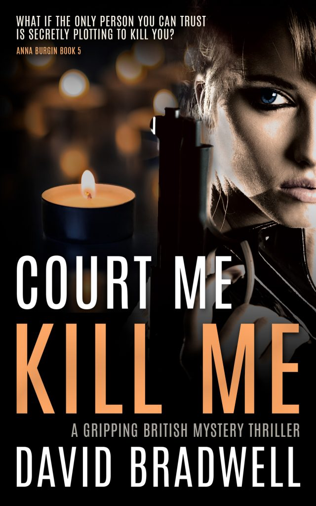 Court Me Kill Me - David Bradwell  - Anna Burgin Book 5