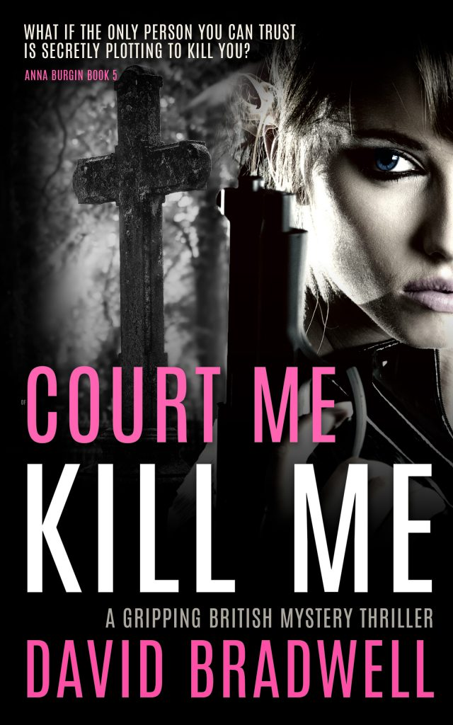 David Bradwell - Court Me Kill Me - Anna Burgin Book 5